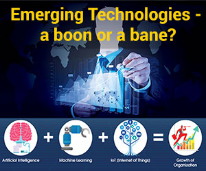 Emerging Technologies – a boon or a bane?