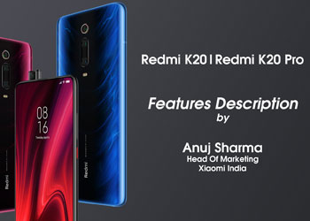 Features described of Redmi K20 and Redmi K20 Pro by Anuj Sharma Head Of Marketing, Xiaomi India