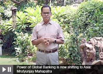 Power of Global Banking is now shifting to Asia: Mrutyunjay Mahapatra