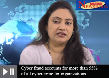 Cyber fraud accounts for more than 55% of all cybercrime for organizations