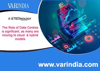 The Role of Data Centres is significant, as many are moving to cloud & hybrid models