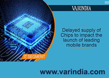 Delayed supply of Chips to impact the launch of leading mobile brands